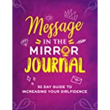 Message In The Mirror Journal: 30 Day Guide to Increasing your Girlfidence