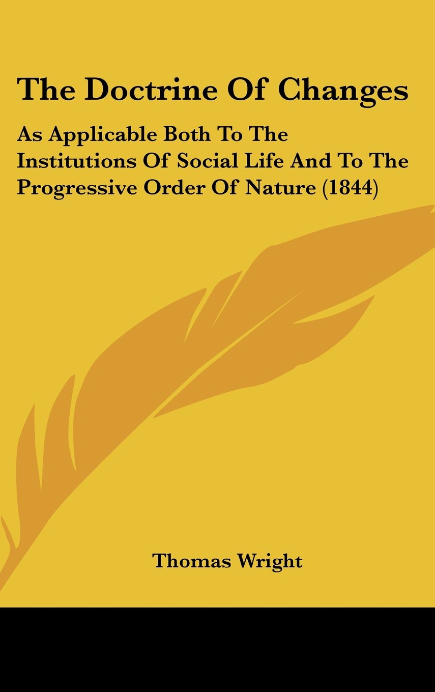 Read Online The Doctrine Of Changes: As Applicable Both To The Institutions Of Social Life And To The Progressive Order Of Nature (1844) ebook