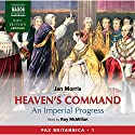 Heaven's Command : An Imperial Progress - Pax Britannica, Volume 1 Audiobook by Jan Morris Narrated by Roy McMillan