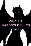 When A Gargoyle Flies (Gargoyles Book 3)