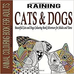 Animal Colouring Book For Adults Raining Cats And Dogs Beautiful Adventure Teens Volume 1