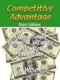 Competitive Advantage-Fixing Small Business Security and Safety Problems, Bill Wise Cpp, 0578004690