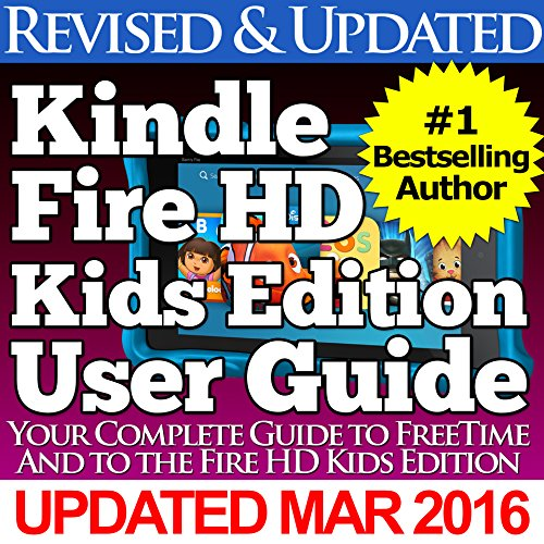 Download The Kindle Fire HD Kids Edition User Guide: Your Complete Guide to FreeTime and the Fire HD Kids Edition Pdf