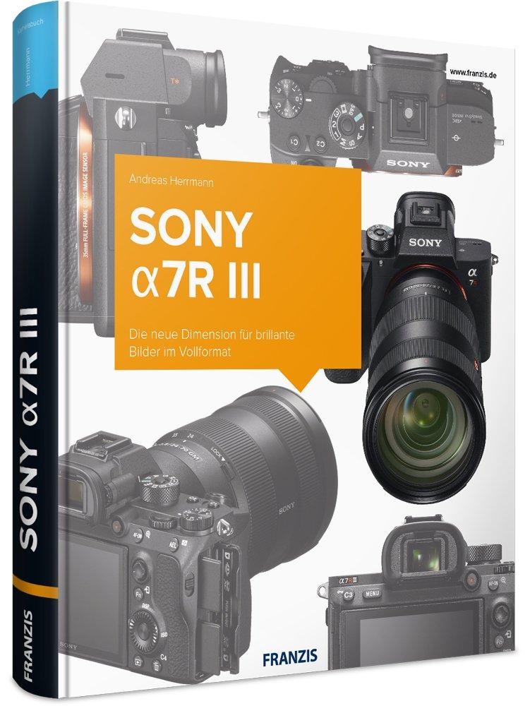 Kamerabuch Sony Alpha 7R III: Die neue Dimension für brillante ...