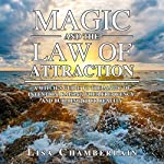 Magic and the Law of Attraction: A Witch's Guide to the Magic of Intention, Raising Your Frequency, and Building Your Reality | Lisa Chamberlain