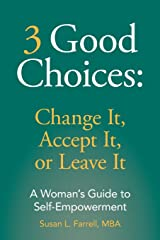 3 Good Choices: Change It, Accept It or Leave It: A Woman's Guide to Self-Empowerment Paperback