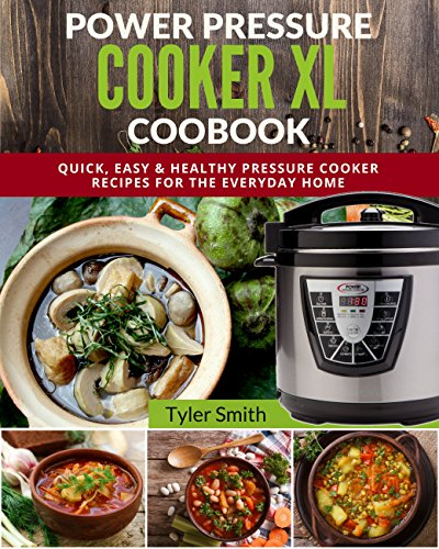 Affordable Fixtures - Power Pressure Cooker XL Cookbook: Quick, Easy & Healthy Pressure Cooker Recipes for the Everyday Home (Electric Pressure Cooker Cookbook Book 2)