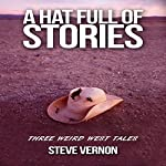 A Hat Full of Stories: Three Weird West Tales | Steve Vernon