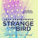 The Strange Bird: A Borne Story Audiobook by Jeff VanderMeer Narrated by Emily Woo Zeller