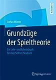 Grundzüge der Spieltheorie: Ein Lehr- und Arbeitsbuch für das (Selbst-)Studium