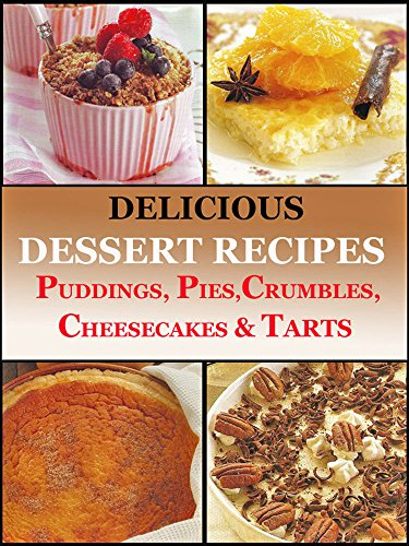 Classic Delicious Dessert Recipes Puddings, Pies, Crumbles