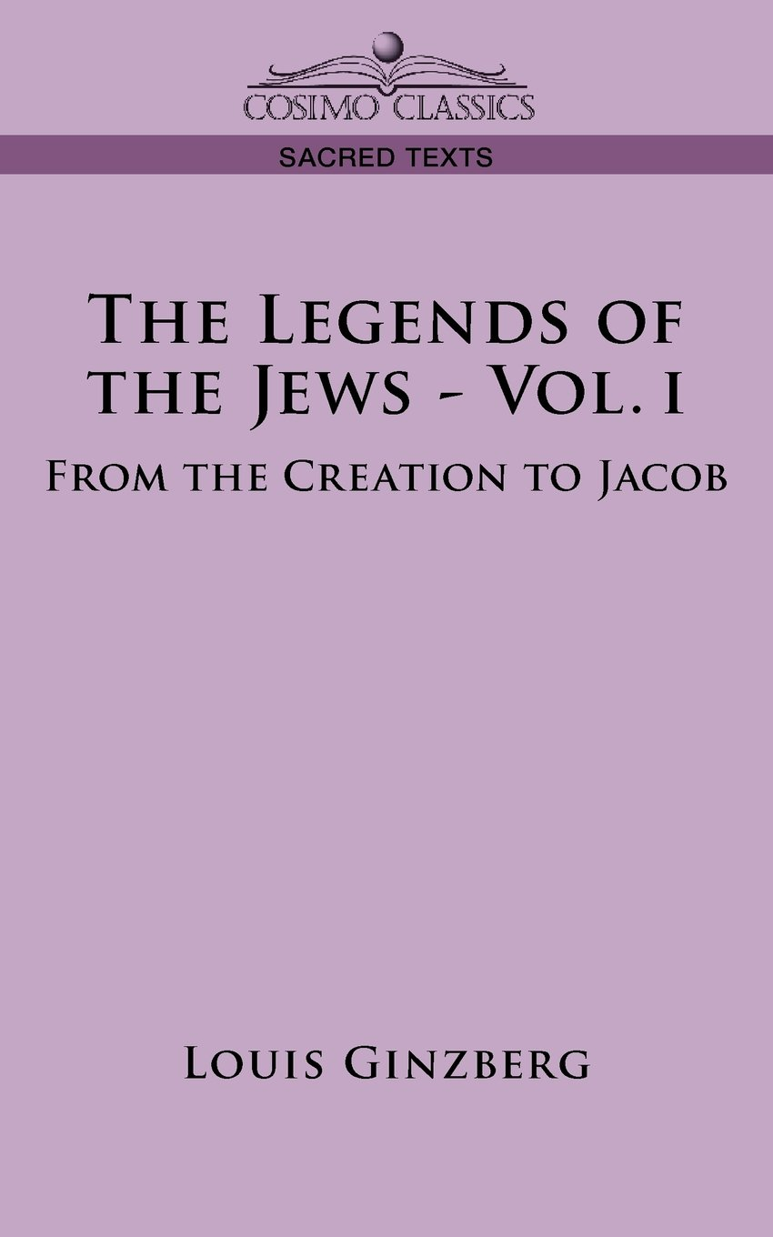 The Legends of the Jews - Vol. I: From the Creation to Jacob PDF