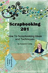 Scrapbooking 201: Scrapbooking Ideas and Techniques