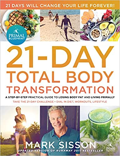 The primal blueprint 21 day total body transformation a step by the primal blueprint 21 day total body transformation a step by step gene reprogramming action plan mark sisson 9780982207772 amazon books malvernweather Image collections