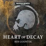 Heart of Decay: Warhammer 40,000 | Ben Counter