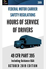 Hours of Service of Drivers: 49 CFR PART 395 - OCTOBER 2019 EDITION Kindle Edition
