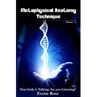 Metaphysical Anatomy Technique Volume 2: Your Body Is Talking Are You Listening?