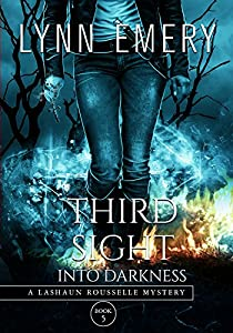 Third Sight Into Darkness: Book 5 (LaShaun Rousselle Mystery)