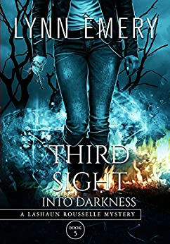 Third Sight Into Darkness: Book 5 (LaShaun Rousselle Mystery) by [Emery, Lynn]