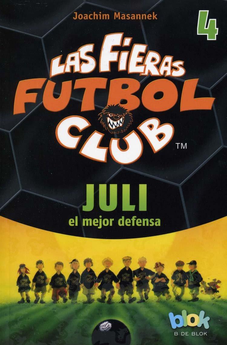 Read Online Juli el mejor defensa. Las fieras del futbol 4  / Julian, The Mighty (Las fieras futbol club / The Wild Soccer Bunch) (Spanish Edition) pdf epub