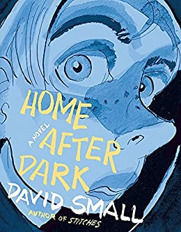 Home after dark a novel kindle edition by david small literature home after dark a novel by small david fandeluxe Choice Image