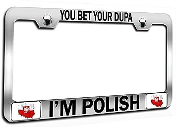 amazon com makoroni you bet your dupa i m polish polish ch steel auto suv license plate frame license tag holder automotive amazon com