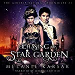 Chasing the Star Garden: A Steampunk Romantic Adventure Novel: The Airship Racing Chronicles, Book 1 | Melanie Karsak