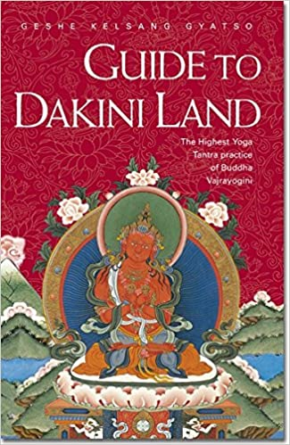 Guide to Dakini Land: The Highest Yoga Tantra Practice of ...