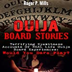Ouija Board Stories: Terrifying Eyewitness Accounts of Real Life Ouija Board Experiences: Would You Dare Play? | Roger P. Mills
