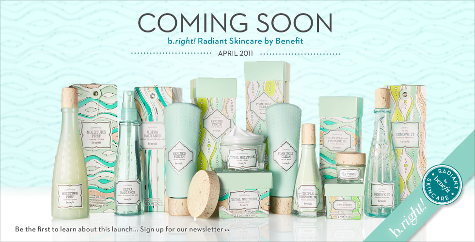 COMING SOON | b.right Radiant Skincare by Benefit | Sign up for our newsletter to learn more about this launch>>