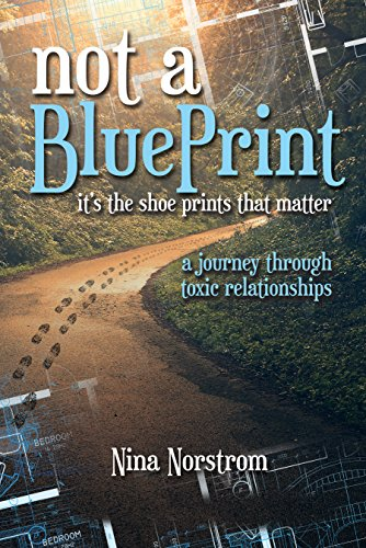 Not a Blueprint; It's the Shoeprints That Matter: A Journey Through Toxic Relationships by [Norstrom, Nina]