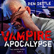 Vampire Apocalypse: The Enoch Wars, Book 2 | Ben Settle