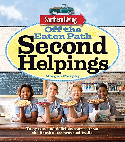 Southern Living Off the Eaten Path: Second Helpings: Tasty Eats And Delicious Stories From The South's Less-traveled Trails (Southern Living (Paperback Oxmoor)) (Covers Southern Living)