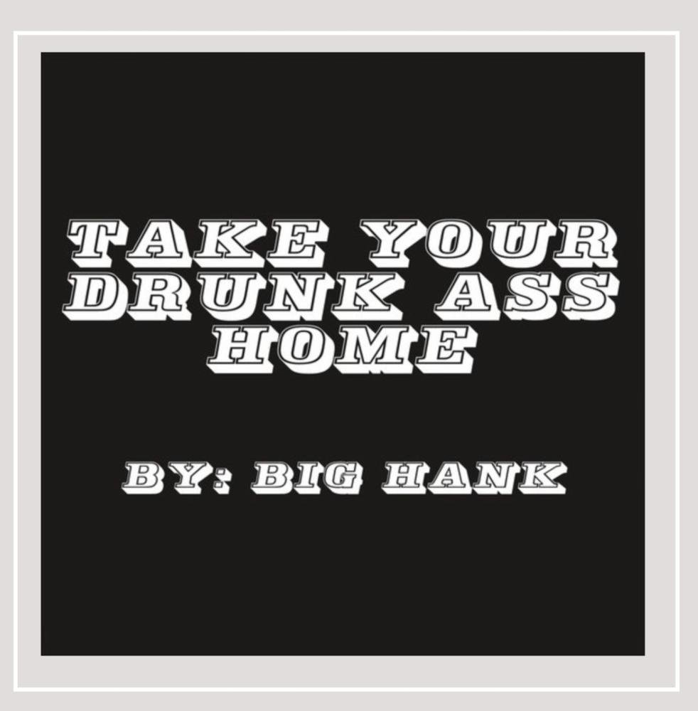 Take Your Drunk Ass Home [Explicit]
