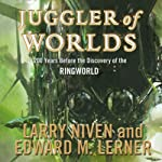 Juggler of Worlds: 200 Years Before the Discovery of the Ringworld | Larry Niven,Edward M. Lerner