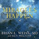 Miracles Happen: The Transformational Healing Power of Past-life Memories Audiobook by Brian L. Weiss, Amy E. Weiss Narrated by Kevin Foley