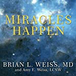 Miracles Happen: The Transformational Healing Power of Past-life Memories | Brian L. Weiss,Amy E. Weiss