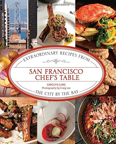 San Francisco Chef's Table: Extraordinary Recipes from the City by the Bay (Francisco Dining Table San)