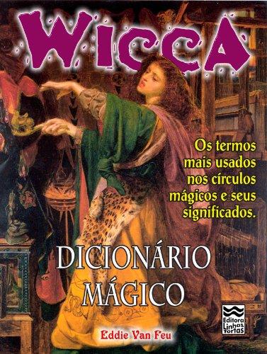 Dicionário Mágico: Os termos mais usados nos círculos mágicos e seus significados. (Wicca Livro 9)