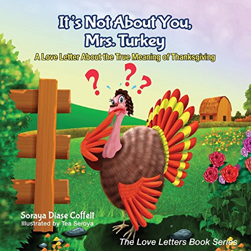(It's Not About You, Mrs. Turkey: A Love Letter About the True Meaning of Thanksgiving (The Love Letters Book)
