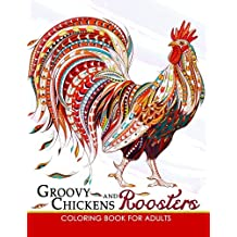 Groovy Chickens and Roosters Coloring Book for Adults