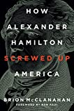 Book cover from How Alexander Hamilton Screwed Up Americaby Brion McClanahan