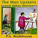 The Man Upstairs and Other Stories Audiobook by P. G. Wodehouse Narrated by Frederick Davidson