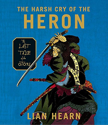 The Harsh Cry of the Heron: The Last Tale of the Otori (Tales of the Otori, Book 4) by Brand: HighBridge Company