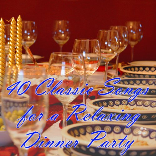 40 Classic Songs for a Relaxing Dinner Party (Dinner Music Party)