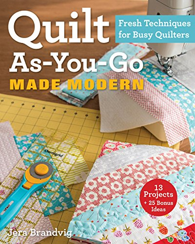 Quilt As-You-Go Made Modern: Fresh Techniques for Busy Quilters by [Brandvig, Jera]