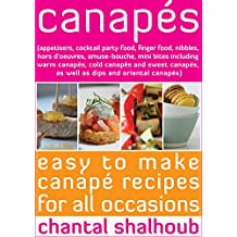 Canapés (appetisers, cocktail party food, finger food, nibbles, hors d'oeuvres, amuse-bouche, mini bites including warm canapés, cold canapés and sweet ... canapés) (Chantal's Kitchen Book 1)