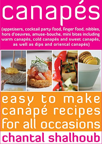 Canapés (appetisers, cocktail party food, finger food, nibbles, hors d'oeuvres, amuse-bouche, mini bites including warm canapés, cold canapés and sweet ... canapés) (Chantal's Kitchen Book 1) (Foods Party Cocktail)