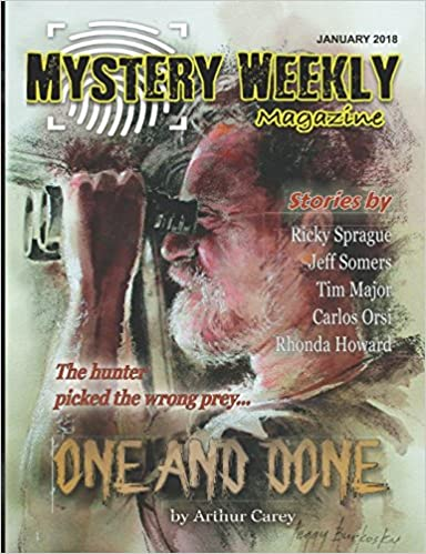 Mystery Weekly Magazine: January 2018 (Mystery Weekly Magazine Issues): Arthur Carey, Ricky Sprague, Jeff Somers, Carlos Orsi, Tim Major, Kerry Carter: ...