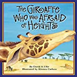 The Giraffe Who Was Afraid of Heights | David A. Ufer